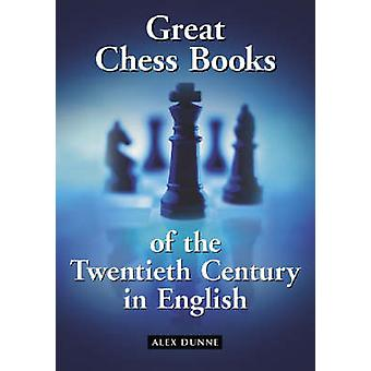 Great Chess Books of the Twentieth Century in English by Alex Dunne -