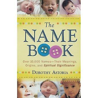 Namnet boken: Över 10.000 namn - deras betydelser, ursprung och andlig betydelse
