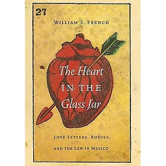 The Heart in the Glass Jar: Love Letters, Bodies, and the Law in Mexico (The Mexican Experience)