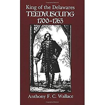 King of the Delawares: Teedyuscung, 1700-1763