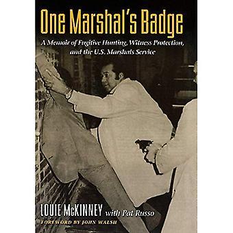 En marskalk Badge: en memoar av flyktiga jakt, vittnesskydd och USA Marshals Service