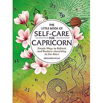 The Little Book of Self-Care für den Steinbock: einfache Möglichkeiten zum Aktualisieren und Wiederherstellen nach den Sternen (Astrologie Selbstpflege)