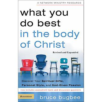 What You Do Best in the Body of Christ Discover Your Spiritual Gifts Personal Style and GodGiven Passion by Bugbee & Bruce L.