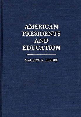 American Presidents and Education by Berube & Maurice