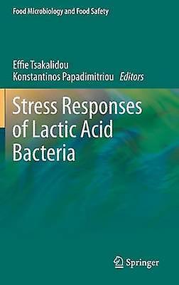 Stress Responses of Lactic Acid Bacteria by Tsakalidou & Effie