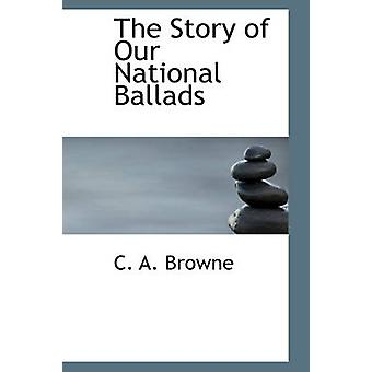 The Story of Our National Ballads by Browne & C. A.