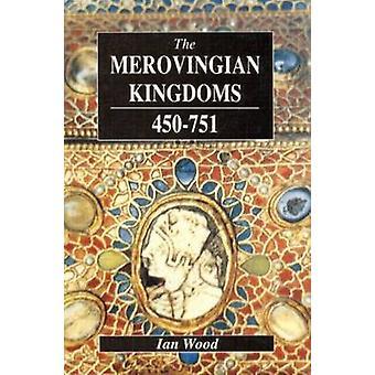 The Merovingian Kingdoms 450  751 by Wood & Ian