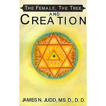 The Female the Tree and Creation by Judd & James N.