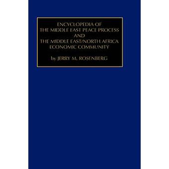 Encyclopedia of the Middle East Peace Process and the Middle EastNorth African Economic by Jerry M. Rosenberg