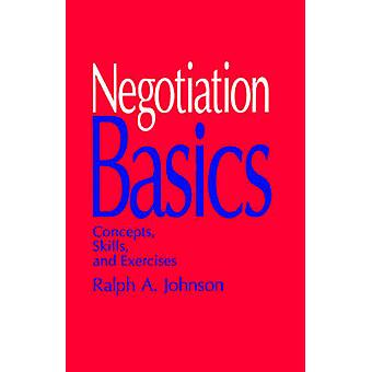 Negotiation Basics Concepts Skills and Exercises by Johnson & Ralph A.