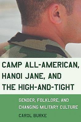 Camp AllAmerican Hanoi Jane and the HighandTight Gender Folklore and Changing Military Culture by Burke & Carol