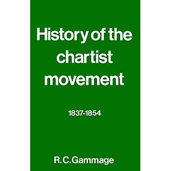 History of the Chartist Movement 18371854 by Gammage & R. G.