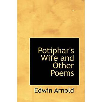 Potiphars Wife and Other Poems by Arnold & Edwin