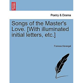 Songs of the Masters Love. With illuminated initial letters etc. by Havergal & Frances