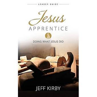 Guide de chef apprenti de Jésus faisant ce que Jésus fait par Kirby & Jeff