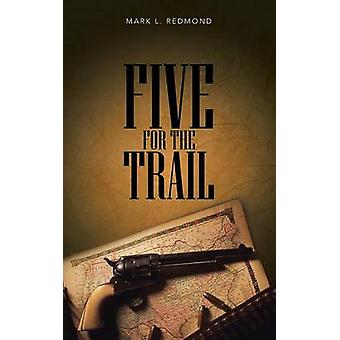 Five for the Trail by Redmond & Mark L.