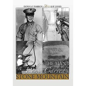 The Man Who Carved Stone Mountain by Barron & Donna F.