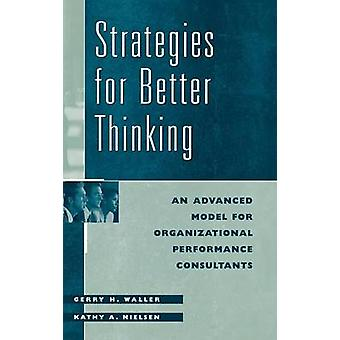 Strategies for Better Thinking An Advanced Model for Organizational Performance Consultants by Nielsen & Kathy