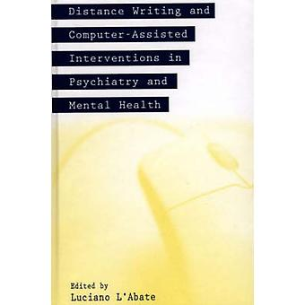 Distance Writing and ComputerAssisted Interventions in Psychiatry and Mental Health by LAbate & Luciano