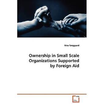 Ejerskab i lille skala organisationer støttet af udenlandsk bistand af Tanggaard & Nina