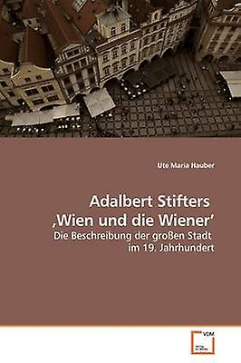 Adalbert Stifters  Wien und die Wiener by Hauber & Ute Maria