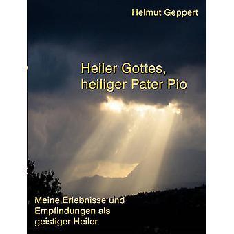 Heiler Gottes Heiliger Pater Pio von Geppert & Helmut