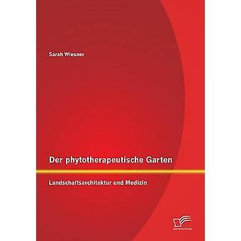 Der Phytotherapeutische Garten Landschaftsarchitektur Und Medizin by Wiesner & Sarah