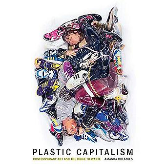 Plastic Capitalism: Contemporary Art and the Drive to Waste (The MIT Press)