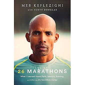 26 Marathons: What I've Learned About Faith, Identity, Running, and Life� From Each Marathon I've Run