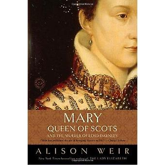 Mary - Queen of Scots - and the Murder of Lord Darnley by Weir - Alis
