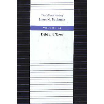The Debt and Taxes by James M. Buchanan - 9780865972407 Book