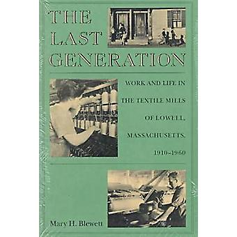 The Last Generation - Work and Life in the Textile Mills of Lowell - M