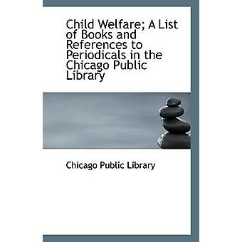 Child Welfare; A List of Books and References to Periodicals in the C