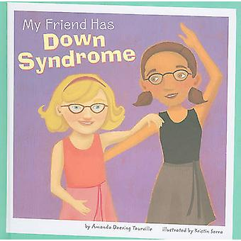 My Friend Has Down Syndrome by Amanda Doering Tourville - Kristin Sor