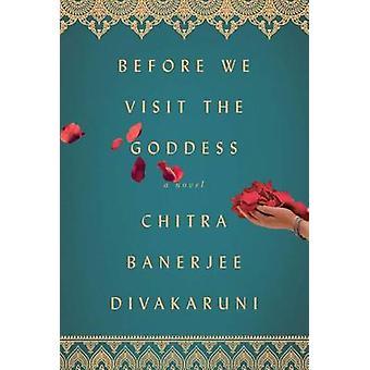 Before We Visit the Goddess by Chitra Banerjee Divakaruni - 978147679
