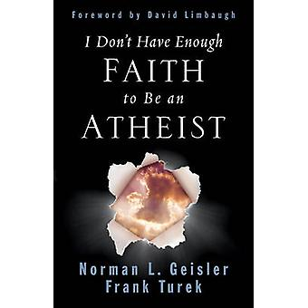 I Don't Have Enough Faith to be an Atheist by Norman L. Geisler - Fra