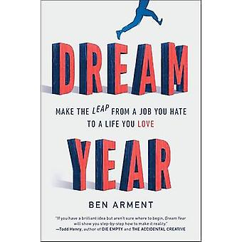Dream Year - Make the Leap from a Job You Hate to a Life You Love by B