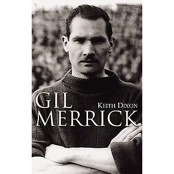 Gil Merrick by Keith Dixon - 9781780911038 Book