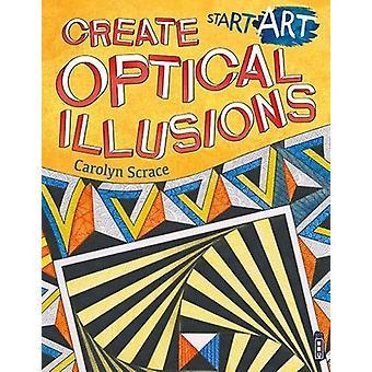 Start Art - Create Optical Illusions by Scrace Carolyn - 9781912006571