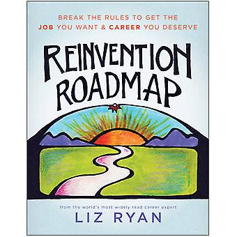 Reinvention Roadmap - Break the Rules to Get the Job You Want and Care