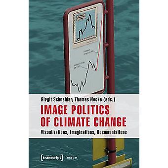 Image Politics of Climate Change - Visualizations - Imaginations - Doc