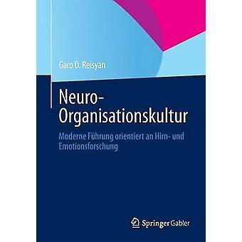 NeuroOrganisationskultur Moderne Fuhrung Orientiert an Hirn Und Emotionsforschung by Reisyan & Garo D.
