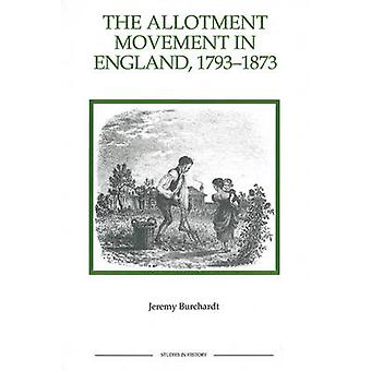 The Allotment Movement in England 17931873 by Jeremy Burchardt