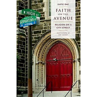 Faith on the Avenue - Religion on a City Street by Katie Day - 9780199