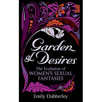 Garden of Desires - The Evolution of Women's Sexual Fantasies by Emily
