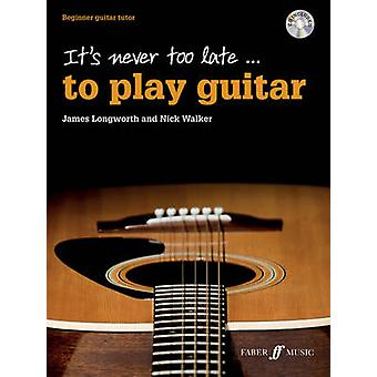 It's Never Too Late to Play Guitar by James Longworth - Nick Walker -