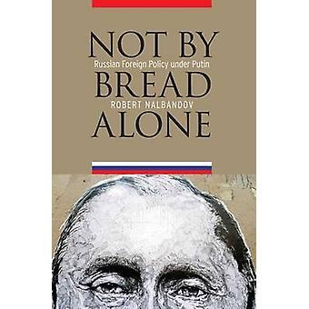 Nicht vom Brot allein - russischen Außenpolitik unter Putin von Robert Nalb