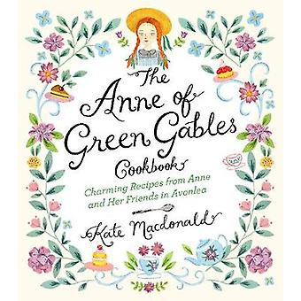 The Anne of Green Gables Cookbook - Charming Recipes from Anne and Her