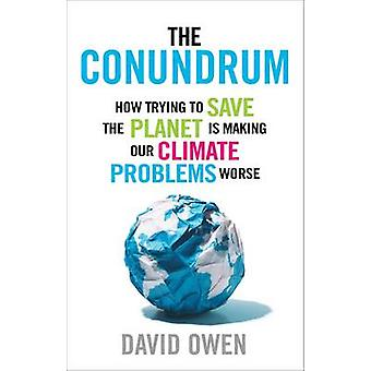 The Conundrum - How Trying to Save the Planet is Making Our Climate Pr