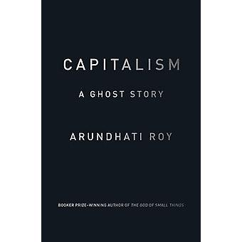 Capitalism - A Ghost Story by Arundhati Roy - 9781784780944 Book